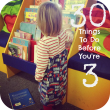30 Things To Do Before You're 3
