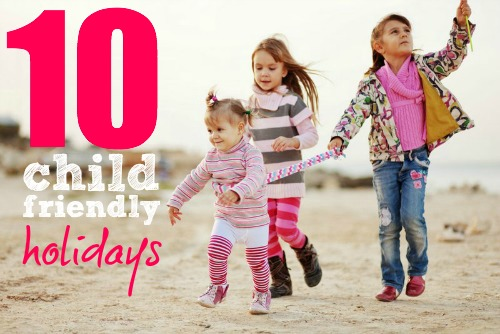 10 Child Friendly Holidays