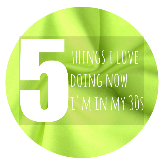 5 things I do now I'm 30