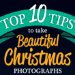 Top 10 Tips To Take Beautiful Christmas Photos