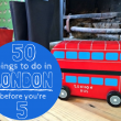 50 Things To Do In London Before You're 5