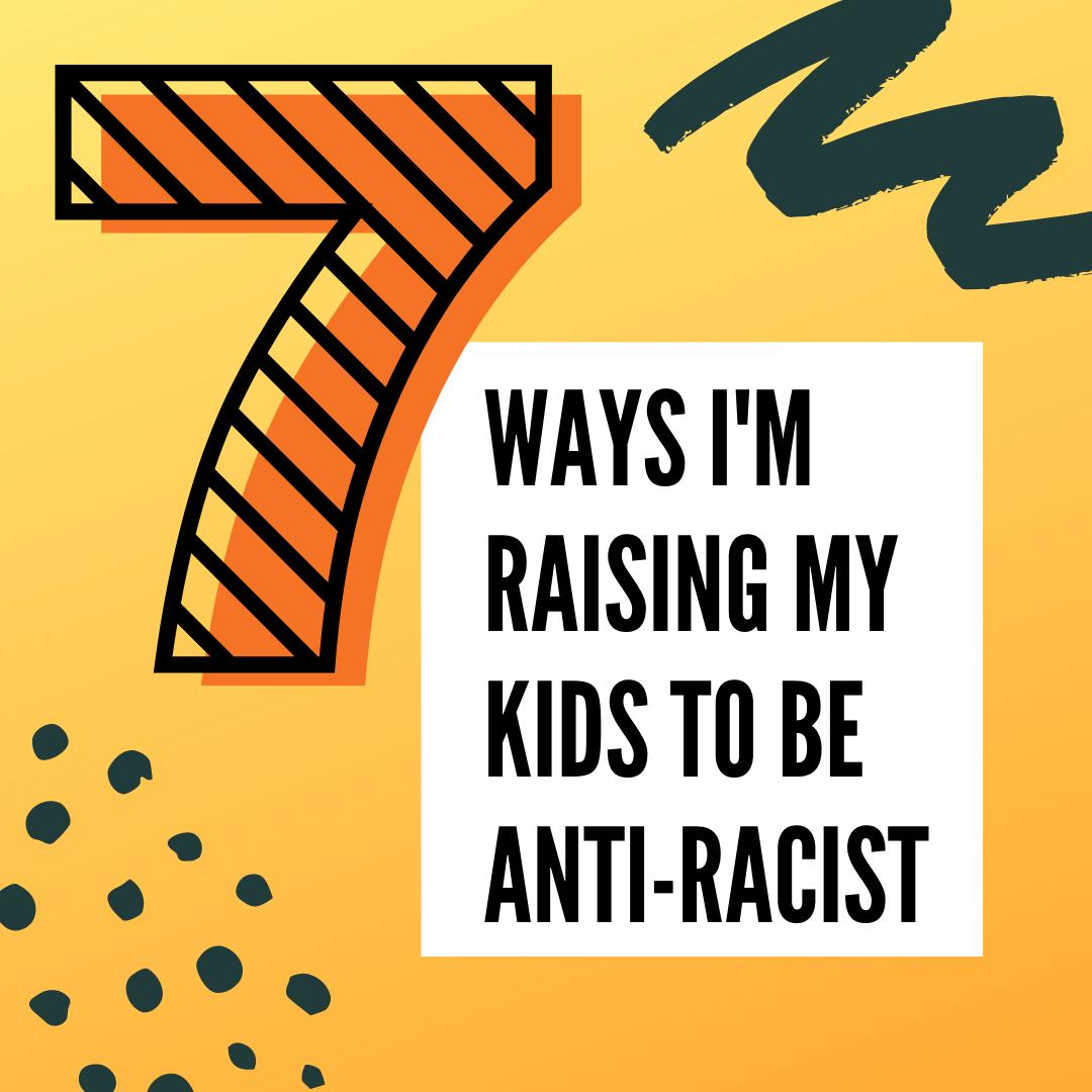7 ways I'm raising my kids to be anti-racist